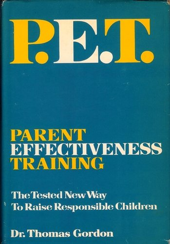 P.E.T. Parent Effectiveness Training: The Tested New Way