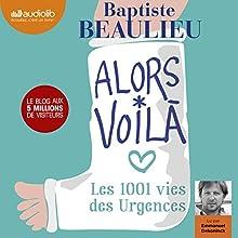 Alors voilà: Les 1001 vies des Urgences | Livre audio Auteur(s) : Baptiste Beaulieu Narrateur(s) : Emmanuel Dekoninck