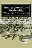 "How to Buy a Car: Dealership ""Secrets"" Revealed: How to Buy a Car: Dealership ""Secrets"" Revealed: Former General Manager Shows Hidden Profits Dealers ... Tricks, Pressure Tactics, Save Thousands"