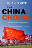 Hugh White The China Choice: Why We Should Share Power