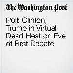 Poll: Clinton, Trump in Virtual Dead Heat on Eve of First Debate | Dan Balz,Scott Clement