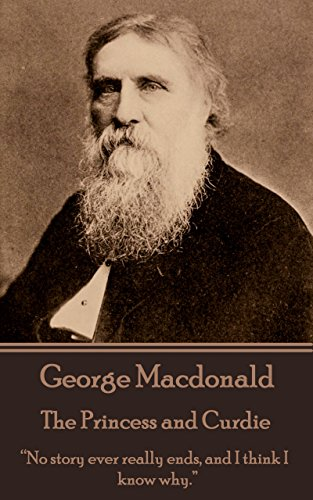 "George Macdonald - The Princess and Curdie: ""No story ever really ends, and I think I know why. """