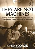 img - for They Are Not Machines: Korean Women Workers and their Fight for Democratic Trade Unionism in the 1970s by Chun Soonok (2003-09-28) book / textbook / text book