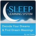 Decode Your Dreams & Find Dream Meanings with Hypnosis, Meditation, and Affirmations: The Sleep Learning System Speech by Joel Thielke Narrated by Joel Thielke