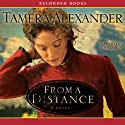 From a Distance (       UNABRIDGED) by Tamera Alexander Narrated by Robin Miles