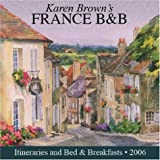 Karen Brown's France: Bed & Breakfasts and Itineraries 2006 (Karen Brown's France Bed & Breakfast: Exceptional Places to Stay & Itineraries)