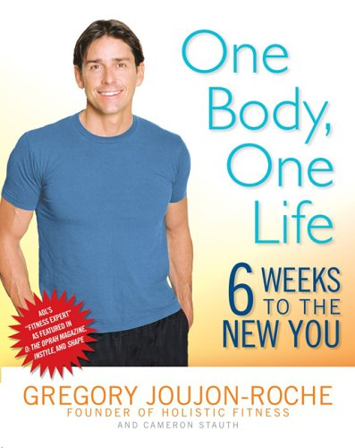 One Body, One Life : Six Weeks to the New You, GREGORY JOUJON-ROCHE