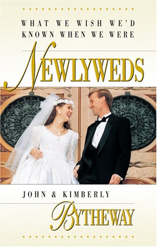 What We Wish We'd Known When We Were Newlyweds, JOHN BYTHEWAY, KIMBERLY BYTHEWAY
