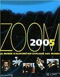 echange, troc Agence WAG, Luigi Di Girolamo, Michèle Marin, Hachette Jeunesse, Collectif - Zoom 2005 : Le monde d'aujourd'hui expliqué aux jeunes