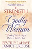 The Strength of a Godly Woman: Finding Your Unique Place in God's Plan (0736910131) by LaHaye, Beverly