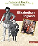 Elizabethan England (Costume and Fashion Source Books) (1604133791) by Elgin, Kathy