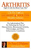 img - for Arthritis: Fight it with the Blood Type Diet (Eat Right 4 (for) Your Type Health Library) book / textbook / text book