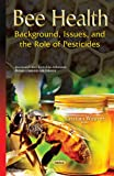 img - for Bee Health: Background, Issues, and the Role of Pesticides (Insects and Other Terrestrial Arthropods: Biology, Chemistry and Behavior) book / textbook / text book