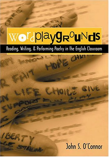 Wordplaygrounds: Reading, Writing, and Performing Poetry in the English Classroom