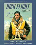 High Flight: A Story of World War II (088776469X) by Granfield, Linda