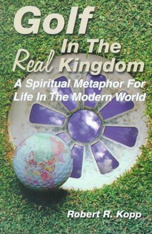 Golf In The Real Kingdom, Robert R. Kopp