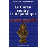 Le Coran contre la R�publique : Les versets incompatiblespar Laurent Lagartempe