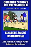 img - for Children's Books In Easy Spanish 3: Alicia en el Pa s de las Maravillas (Intermediate Level) (Spanish Readers For Kids Of All Ages!) (Volume 3) (Spanish Edition) book / textbook / text book