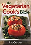 The Vegetarian Cooks Bible