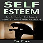Self Esteem (3rd Edition): Cure for Anxiety, Self Esteem, Negative Thinking, Regret & Insecurity | Zac Dixon