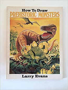 How to Draw Prehistoric Monsters, Evans, Larry