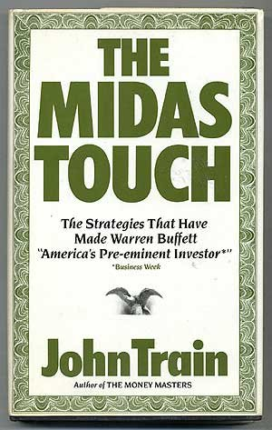 The Midas Touch: The Strategies That Have Made Warren Buffett America's Pre-Eminent Investor John Train