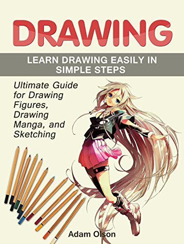 Drawing: Ultimate Guide for Drawing Figures, Drawing Manga, and Sketching. Learn Drawing Easily in Simple Steps (Manga, Figure, Sketching)