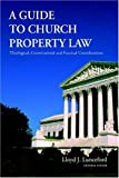 A Guide to Church Property Law: Theological, Constitutional and Practical Considerations