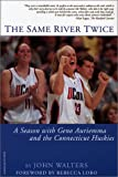 img - for The Same River Twice: A Season with Geno Auriemma and the Connecticut Huskies book / textbook / text book
