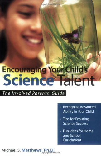 Encouraging Your Child's Science Talent: The Involved Parents' Guide (The Involved Parents' Guides)
