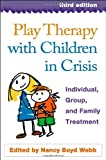 img - for Play Therapy with Children in Crisis, Third Edition Individual, Group, and Family Treatment by The Guilford Press,2007] (Hardcover) Third (3rd) Edition book / textbook / text book