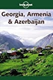 Georgia, Armenia & Azerbaijan (Lonely Planet Georgia, Armenia & Azerbaijan) - Richard Plunkett