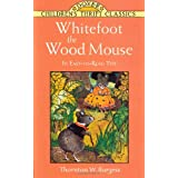 Whitefoot the Wood Mouse: In Easy-to-Read Typeby Thornton W. Burgess
