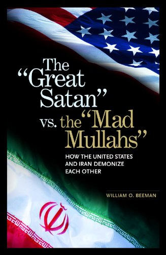The Great Satan vs. the Mad Mullahs: How the United States and Iran Demonize Each Other