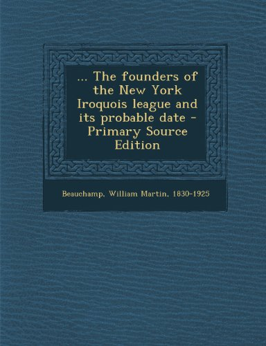 ... the Founders of the New York Iroquois League and Its Probable Date
