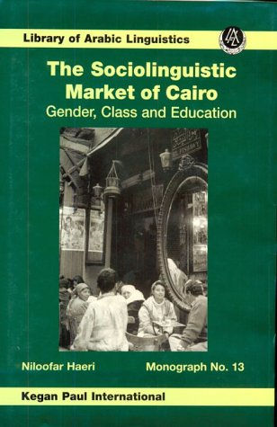 Sociolinguistic Market Of Cairo: Gender, Class and Education (Library of Arabic Linguistics)