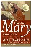 The Gospels of Mary: The Secret Tradition of Mary Magdalene, the Companion of Jesus(Marvin W. Meyer/Esther A. De Boer/Esther De Boer)