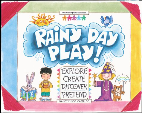 Image for Rainy Day Play!: Explore, Create, Discover, Pretend (Williamson Little Hands Series)