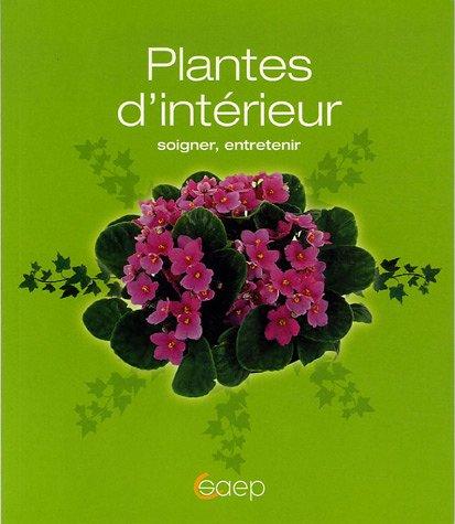 Livre plantes d 39 int rieur soigner entretenir for Encyclopedie plantes interieur