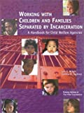 Working With Children and Families Separated by Incarceration: A Handbook for Child Welfare Agencies