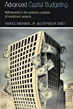 img - for Advanced Capital Budgeting: Refinements in the Economic Analysis of Investment Projects book / textbook / text book