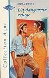 echange, troc Emma Darcy - Un dangereux refuge : Collection : Harlequin collection azur n° 1939