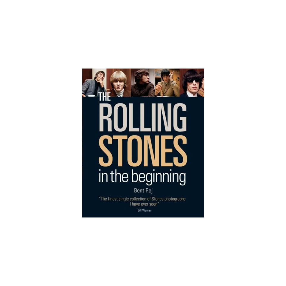 The Rolling Stones In the Beginning Bent Rej, Bill Wyman 9781554072309 Books