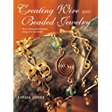 Creating Wire & Beaded Jewellery: Over 35 Beautiful Projects Using Wire and Beadsby Linda Jones