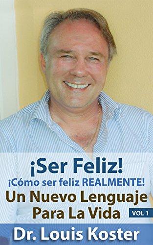 SER Feliz: ¡Cómo ser feliz realmente! (Un Nuevo Lenguaje Para La Vida nº 1)