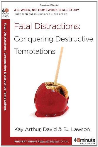 Fatal Distractions: Conquering Destructive Temptations (40-Minute Bible Studies), Arthur, Kay; Lawson, David; Lawson, BJ