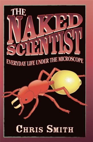 The Naked Scientist: Everyday Life Under The Microscope