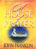 A House of Prayer: Prayer Ministries in Your Church (0767393937) by John Franklin