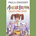 Amber Brown Wants Extra Credit Audiobook by Paula Danziger Narrated by Dana Lubotsky
