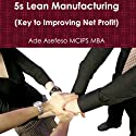 5S Lean Manufacturing: Key to Improving Net Profit Audiobook by Ade Asefeso MCIPS MBA Narrated by Samuel Fleming